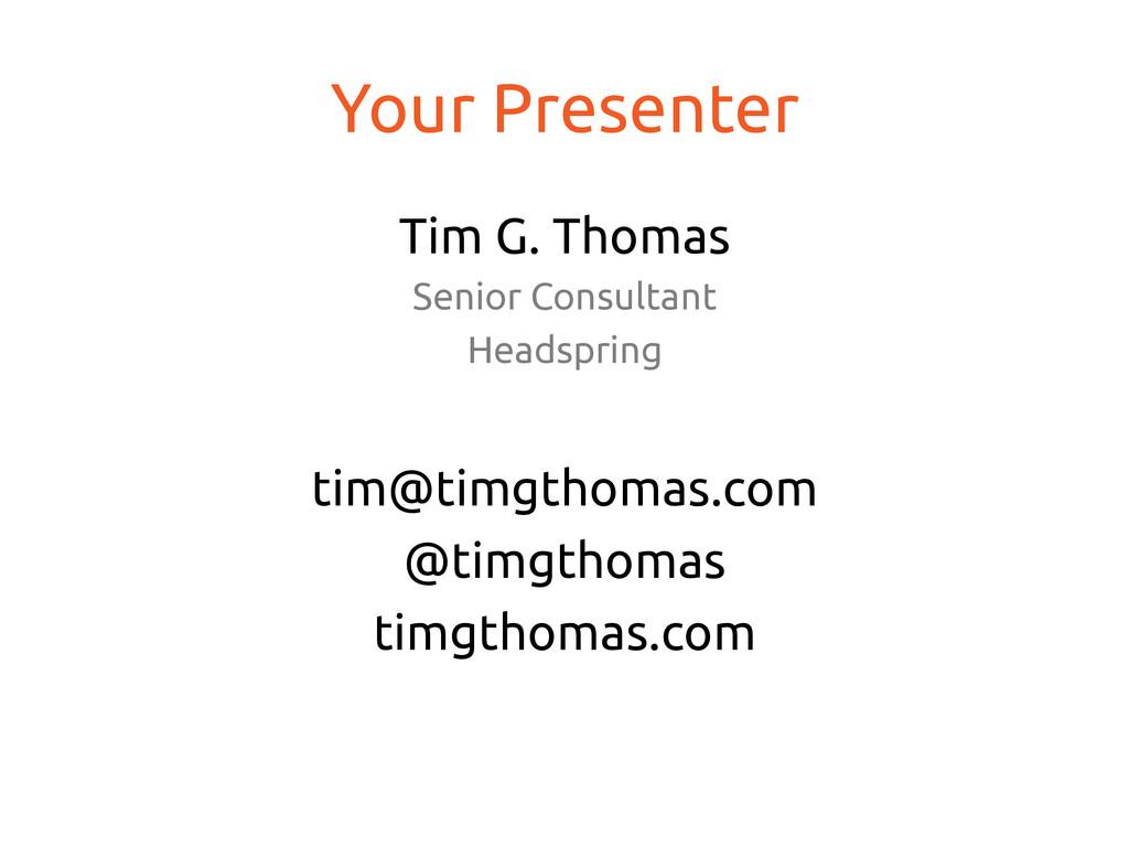 Your Presenter Tim G. Thomas Senior Consult...