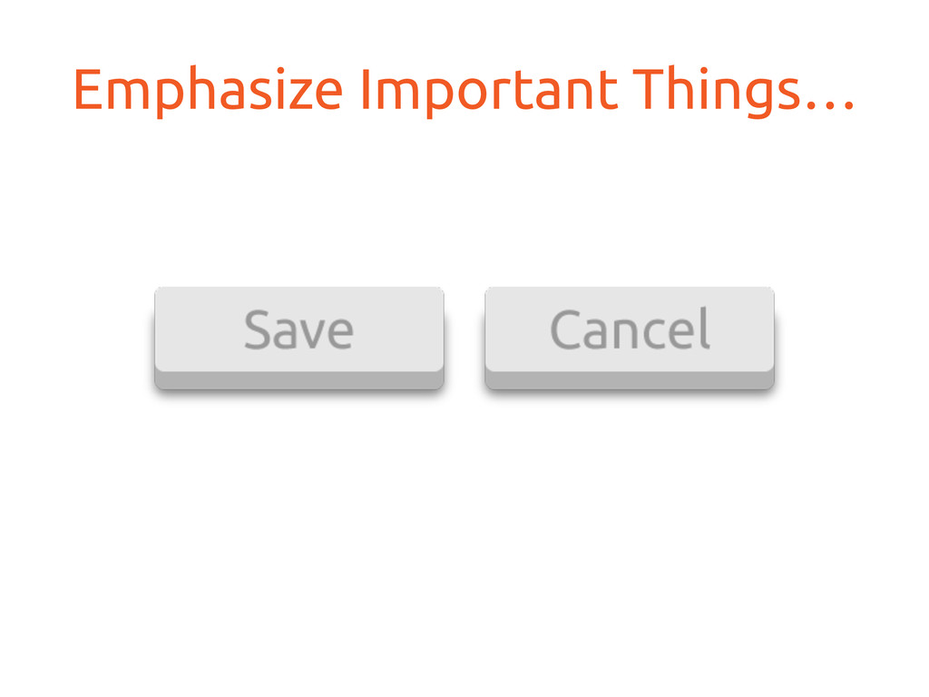 Emphasize Important Things…