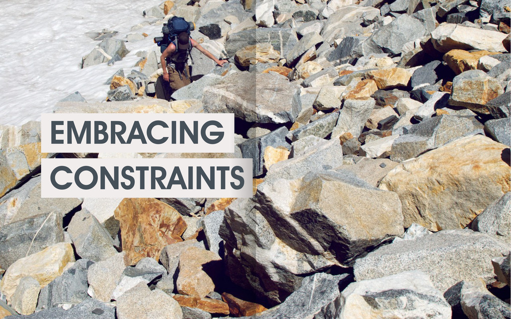 EMBRACING CONSTRAINTS