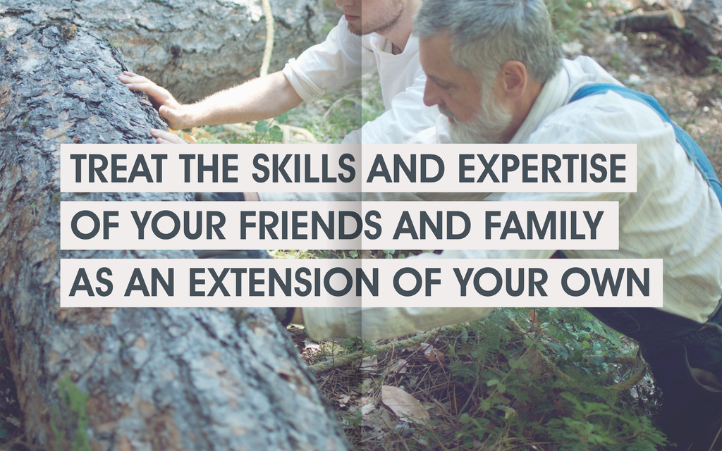 TREAT THE SKILLS AND EXPERTISE OF YOUR FRIENDS ...