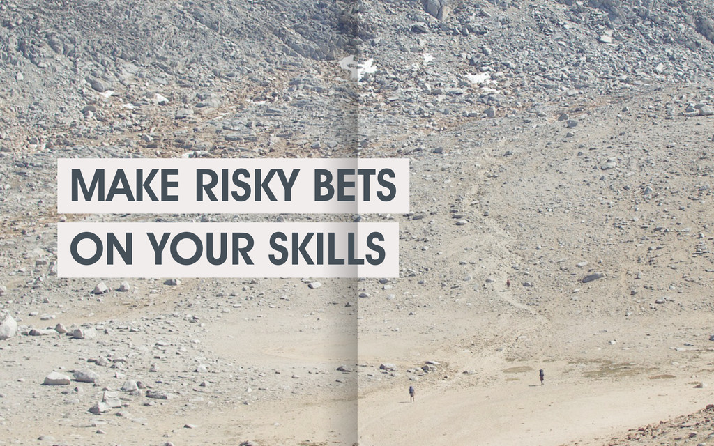 MAKE RISKY BETS ON YOUR SKILLS
