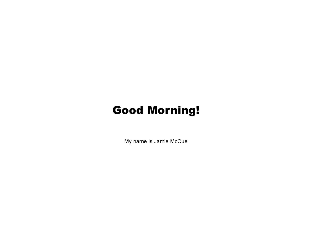 Good Morning! My name is Jamie McCue