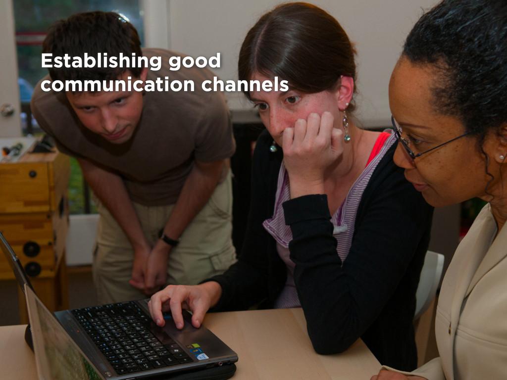 Establishing good communication channels