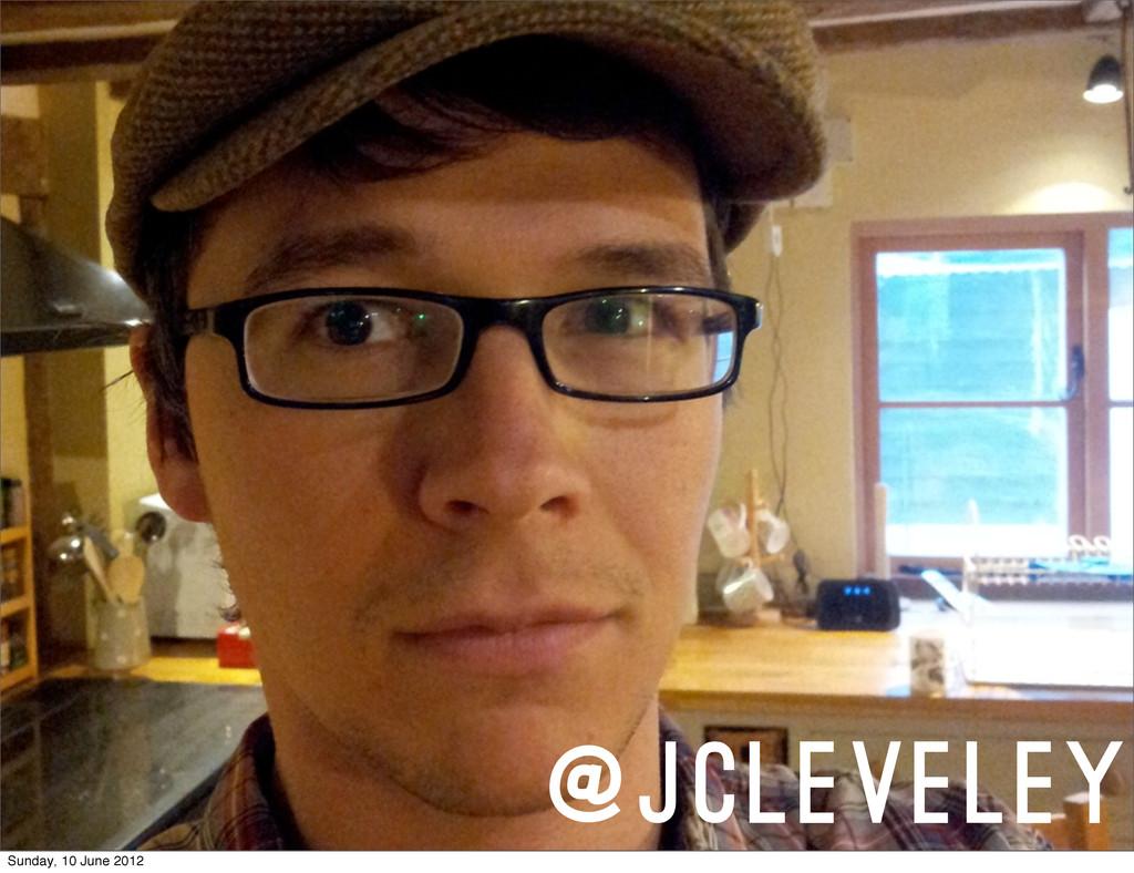 @jcleveley Sunday, 10 June 2012