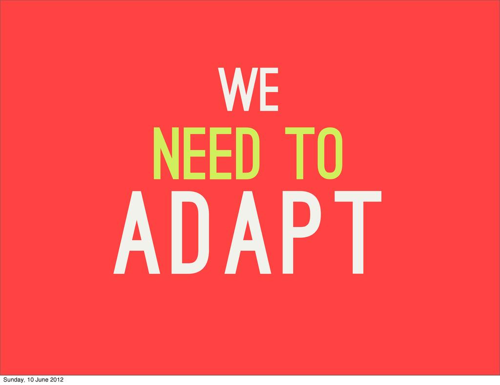 need to adapt we Sunday, 10 June 2012