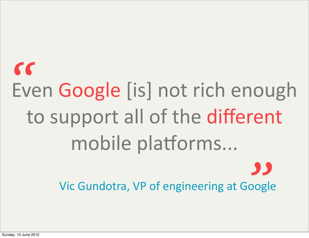 Even Google [is] not rich enough...