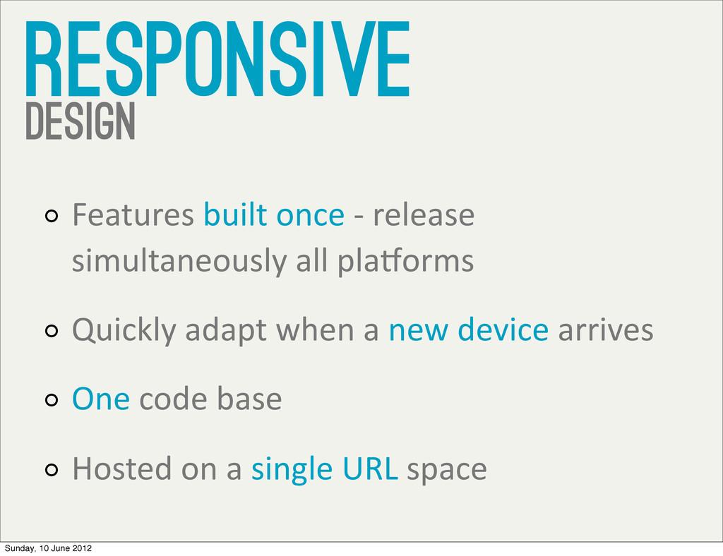 responsive design Features built once ...