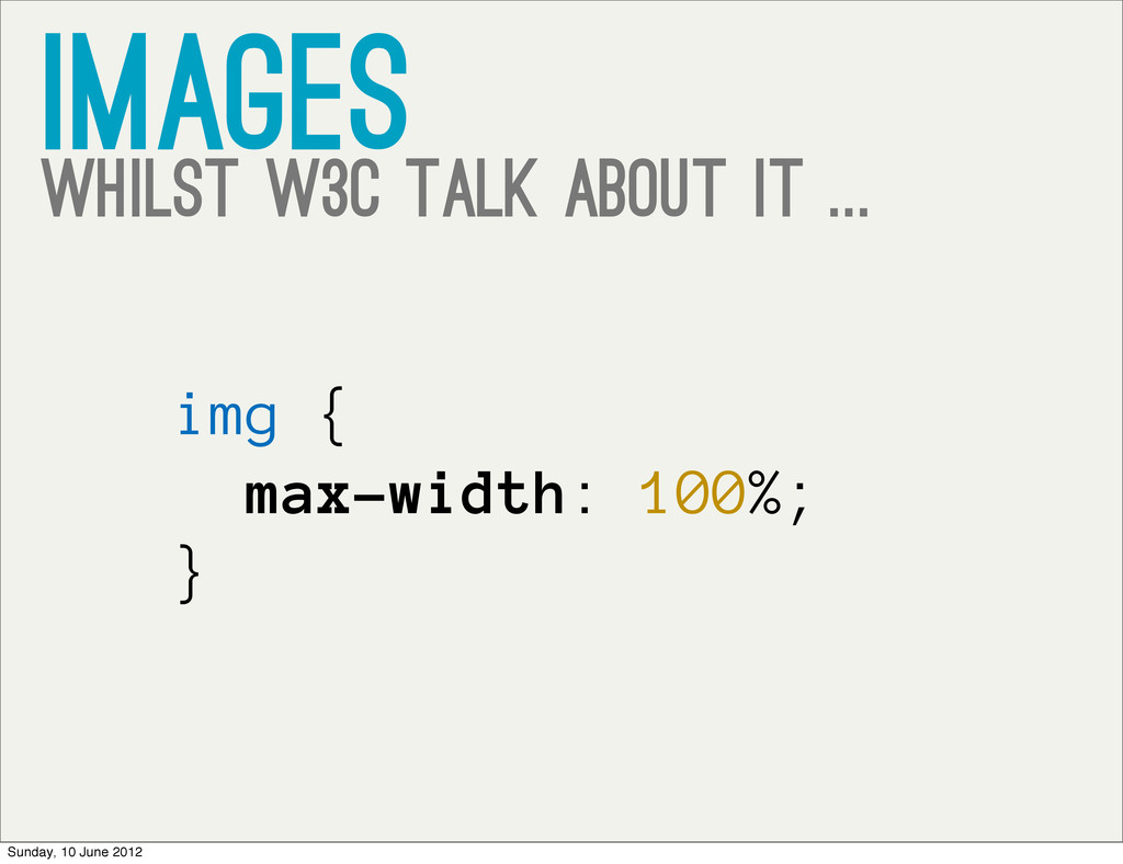 images whilst w3c talk about it ... img { max-w...