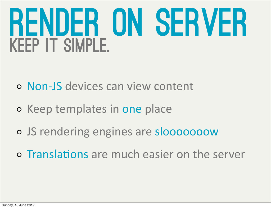 render on server keep it simple. Non-‐JS de...