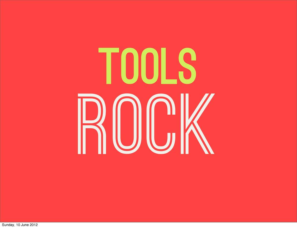 tools rock Sunday, 10 June 2012