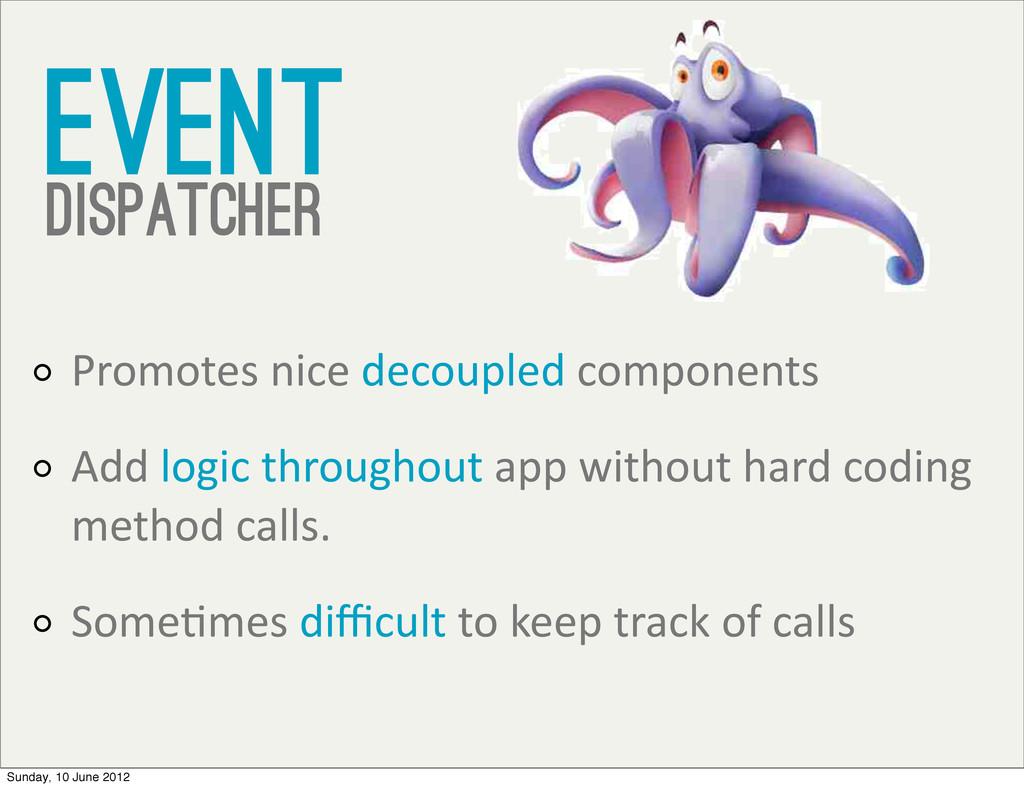 Event dispatcher Promotes nice decoupled...