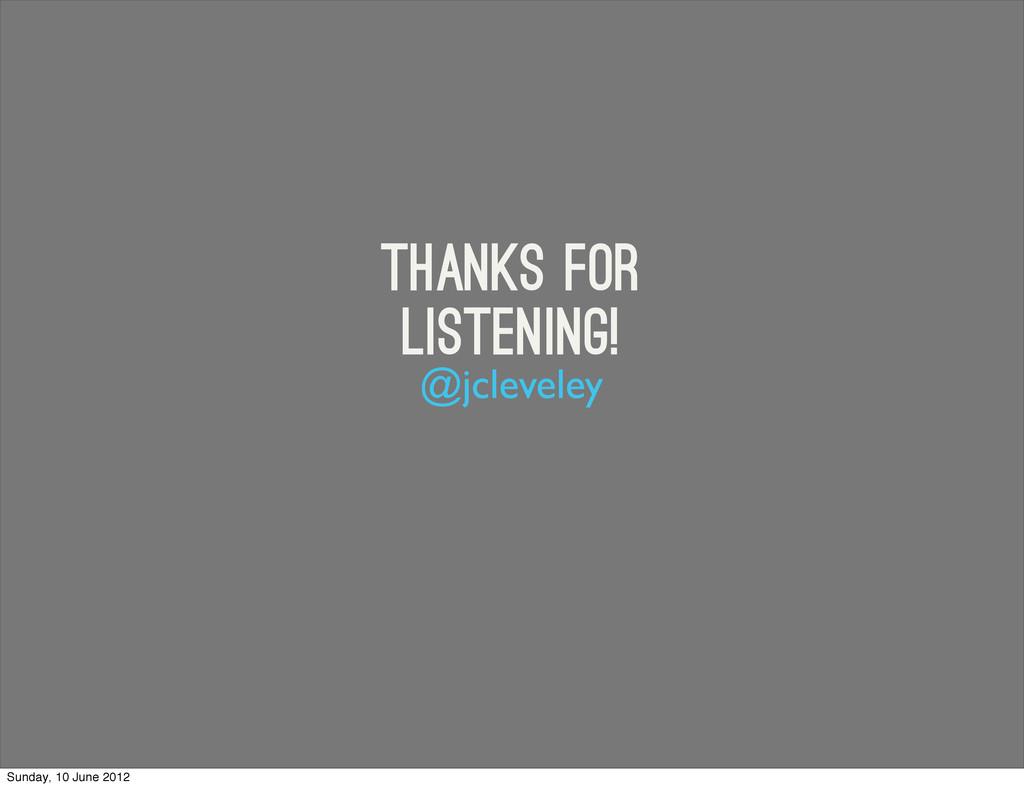 Thanks for listening! @jcleveley Sunday, 10 Jun...