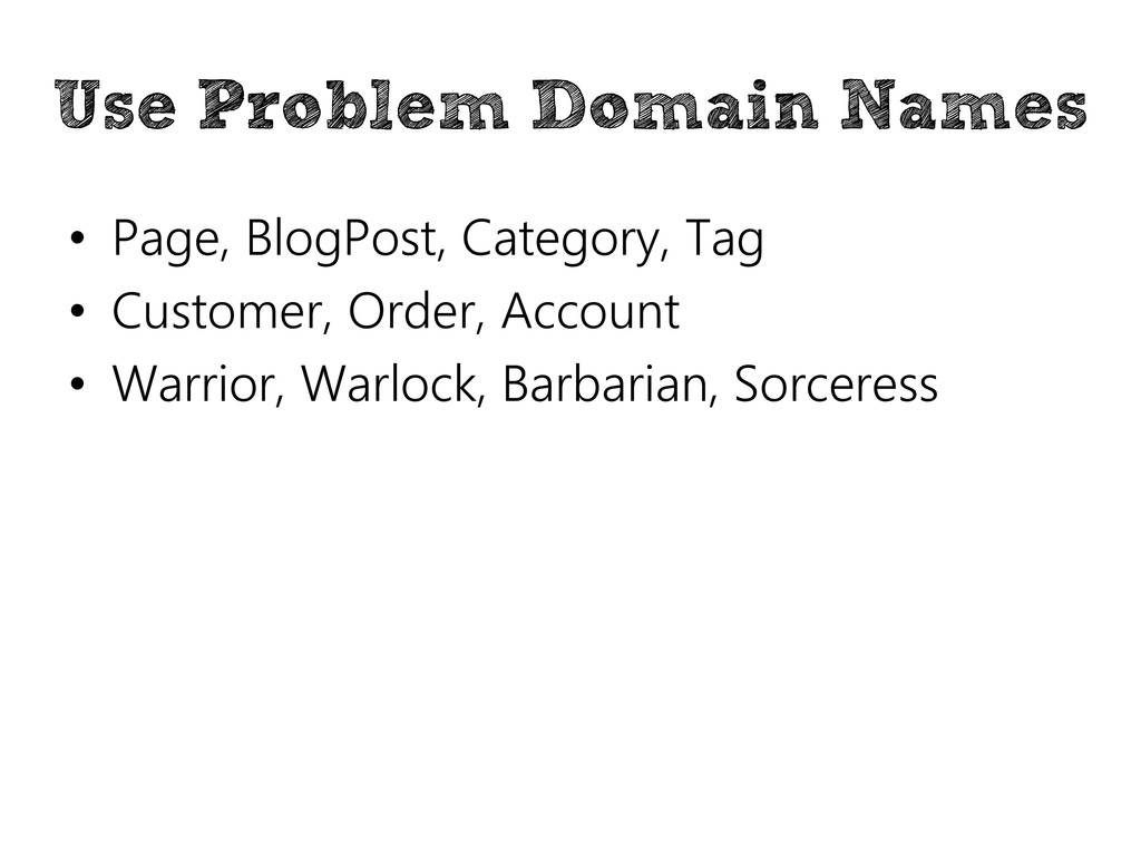 Use Problem Domain Names • Page, BlogPost, Cate...