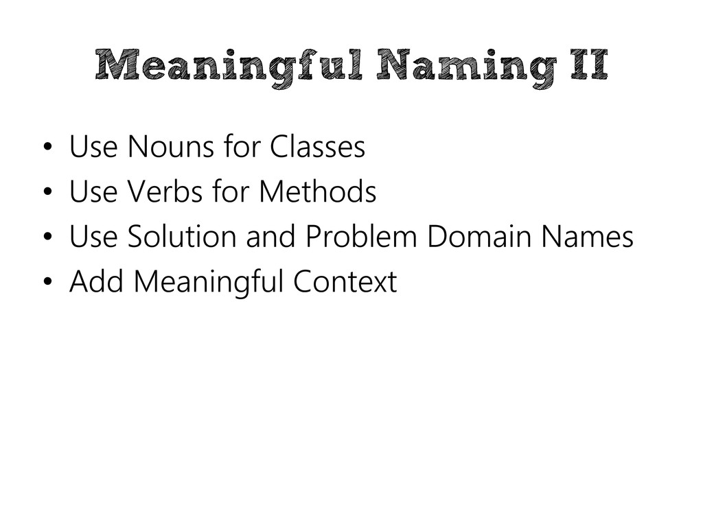 Meaningful Naming II • Use Nouns for Classes • ...