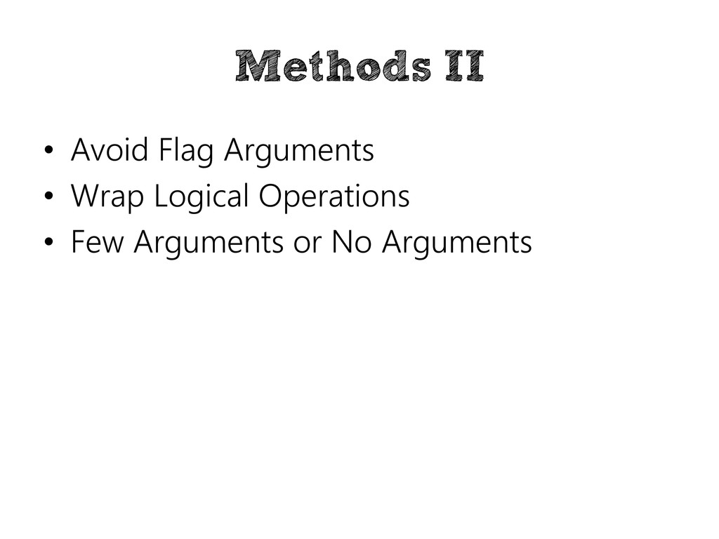 Methods II • Avoid Flag Arguments • Wrap Logica...