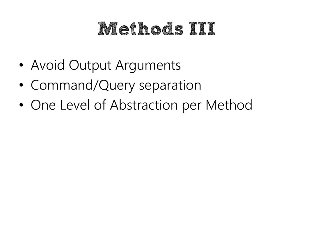 Methods III • Avoid Output Arguments • Command/...