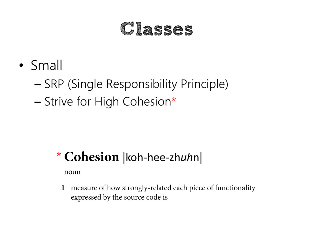 Classes • Small – SRP (Single Responsibility Pr...