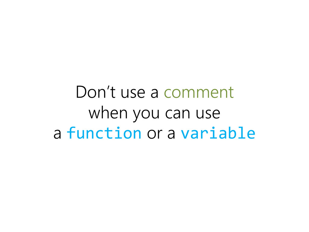 Don't use a comment when you can use a function...