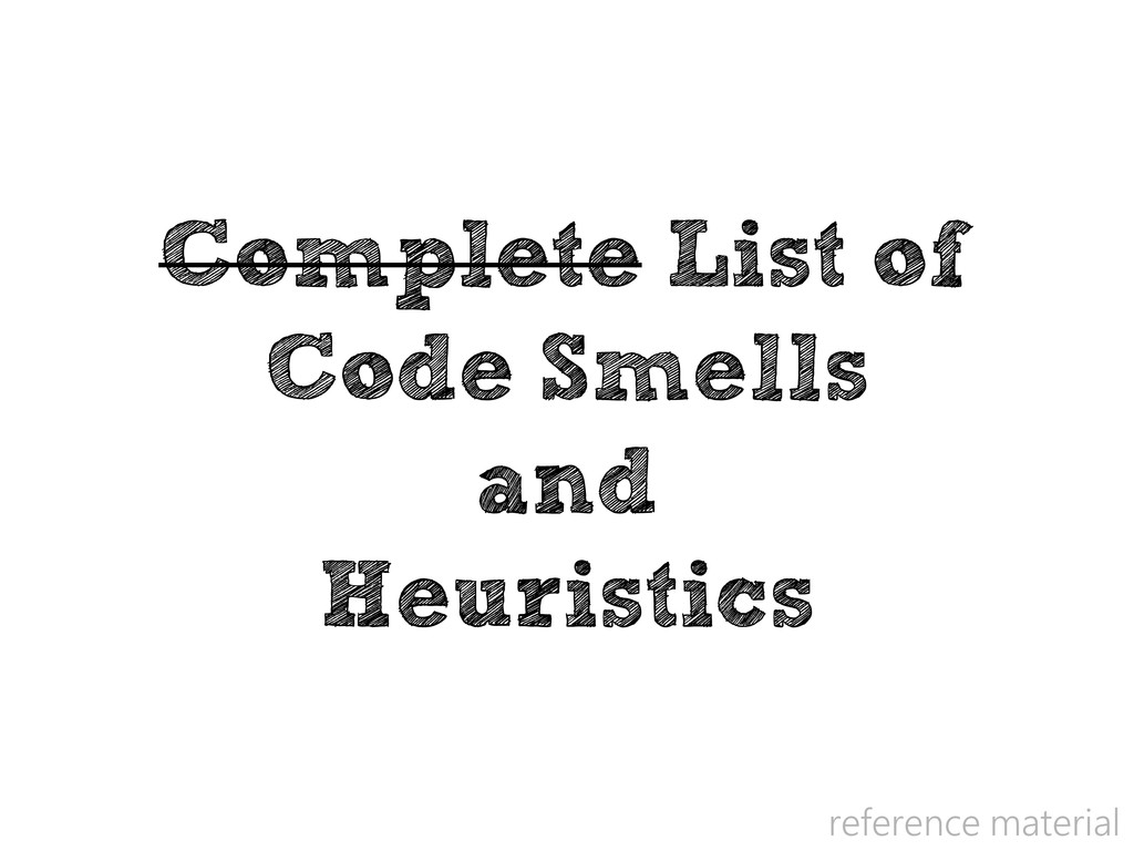 Complete List of Code Smells and Heuristics ref...