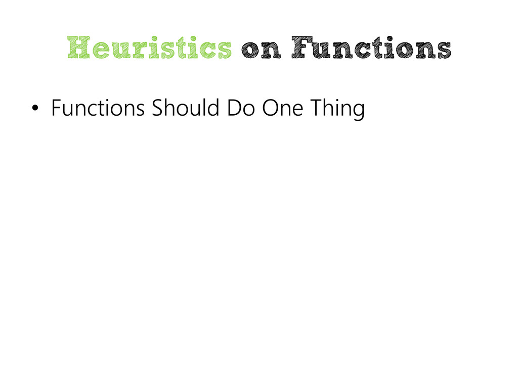 Heuristics on Functions • Functions Should Do O...