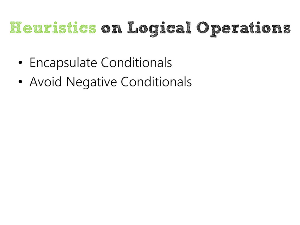 Heuristics on Logical Operations • Encapsulate ...