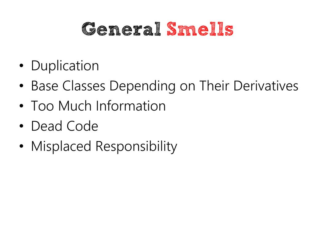 General Smells • Duplication • Base Classes Dep...