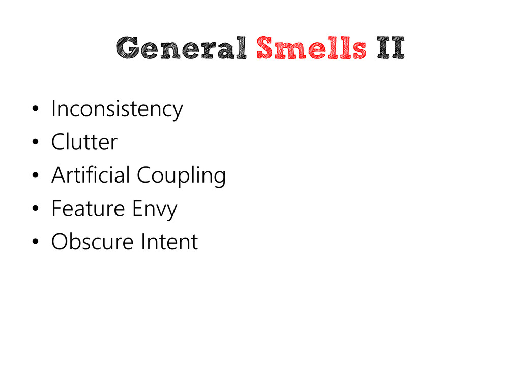 General Smells II • Inconsistency • Clutter • A...