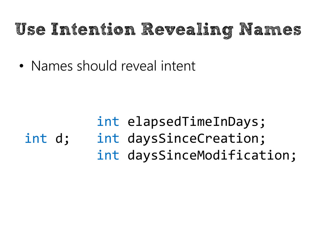 Use Intention Revealing Names • Names should re...