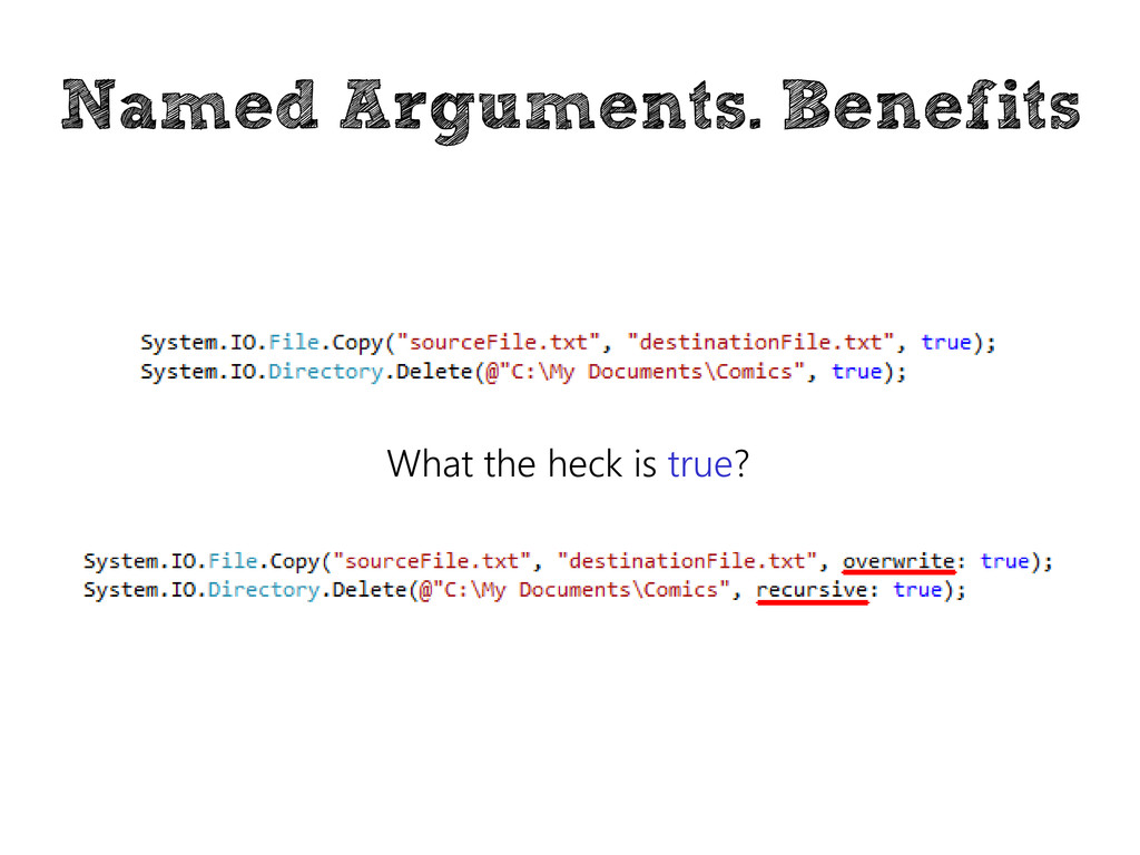Named Arguments. Benefits What the heck is true?