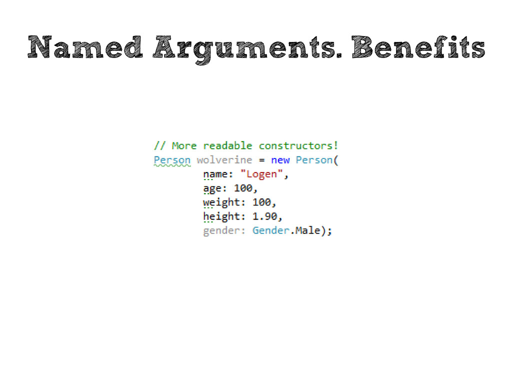 Named Arguments. Benefits