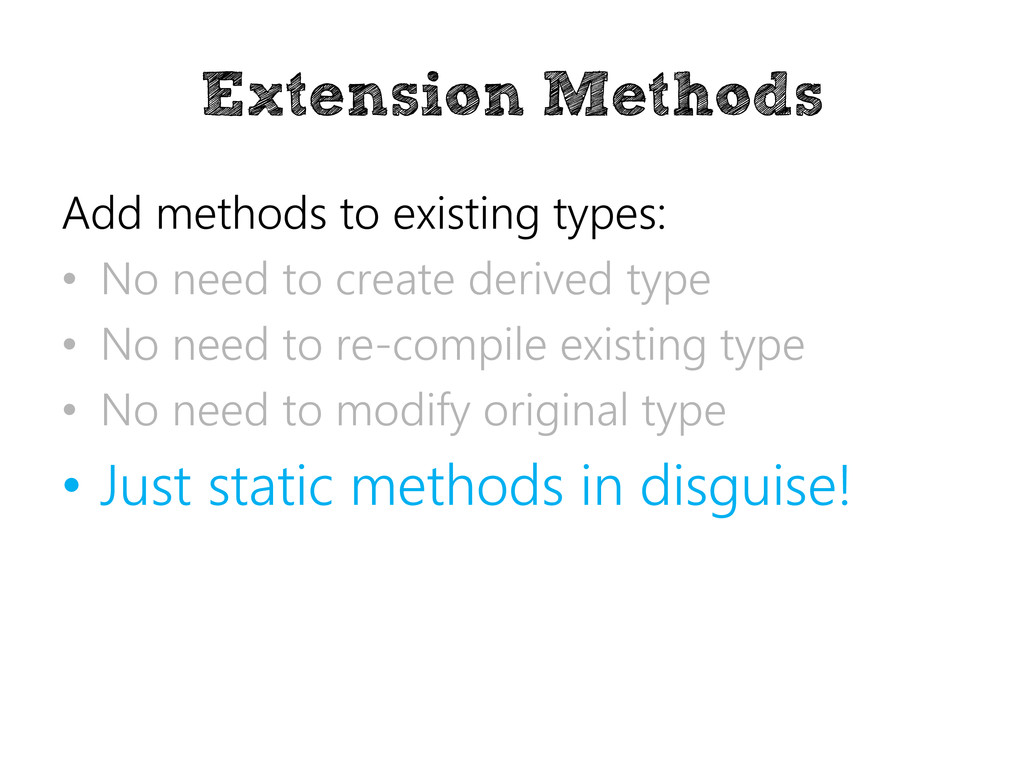 Extension Methods Add methods to existing types...