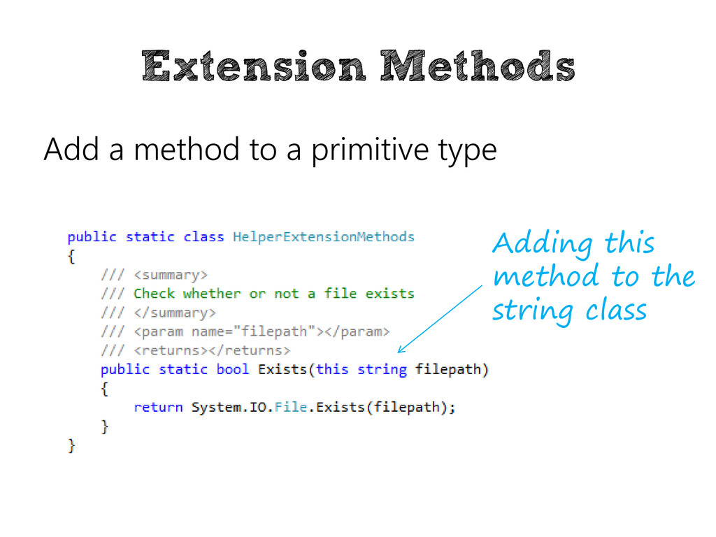Extension Methods Add a method to a primitive t...
