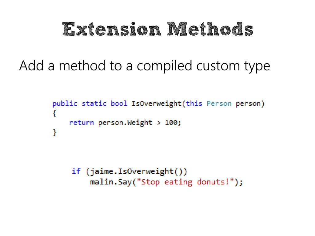 Extension Methods Add a method to a compiled cu...