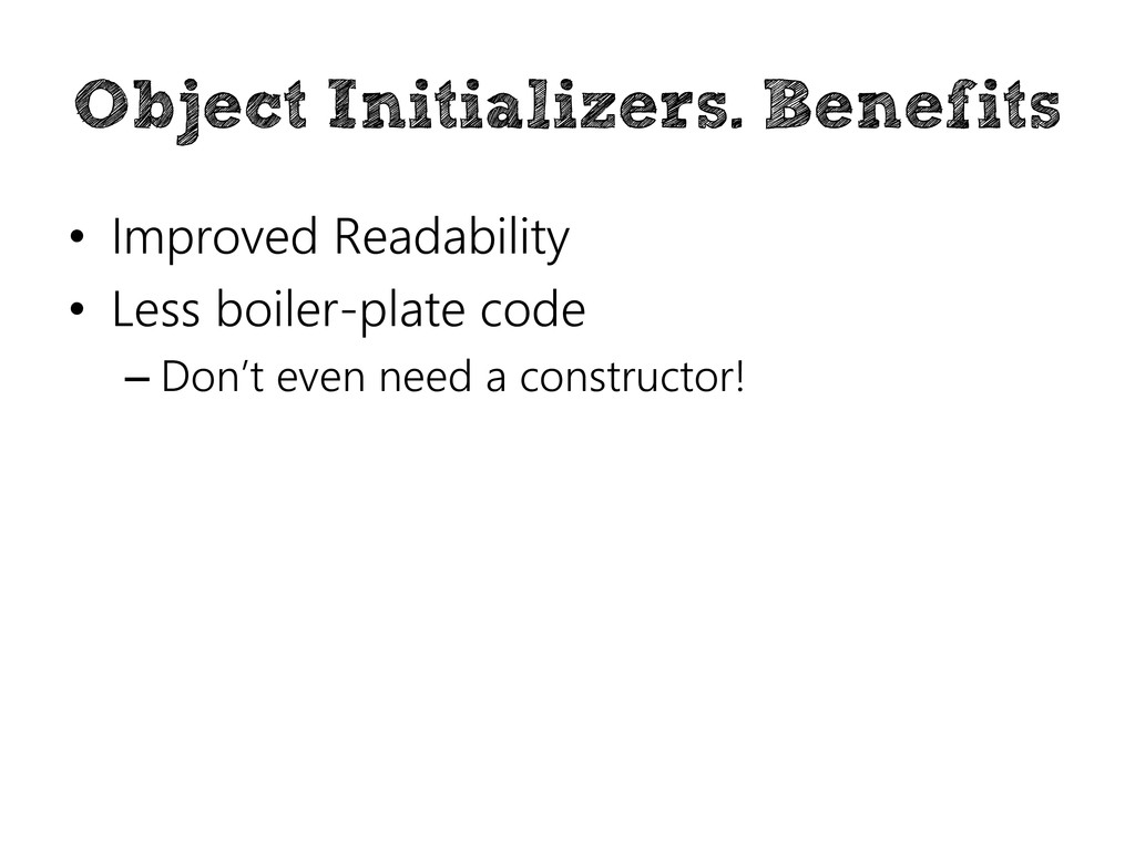 Object Initializers. Benefits • Improved Readab...
