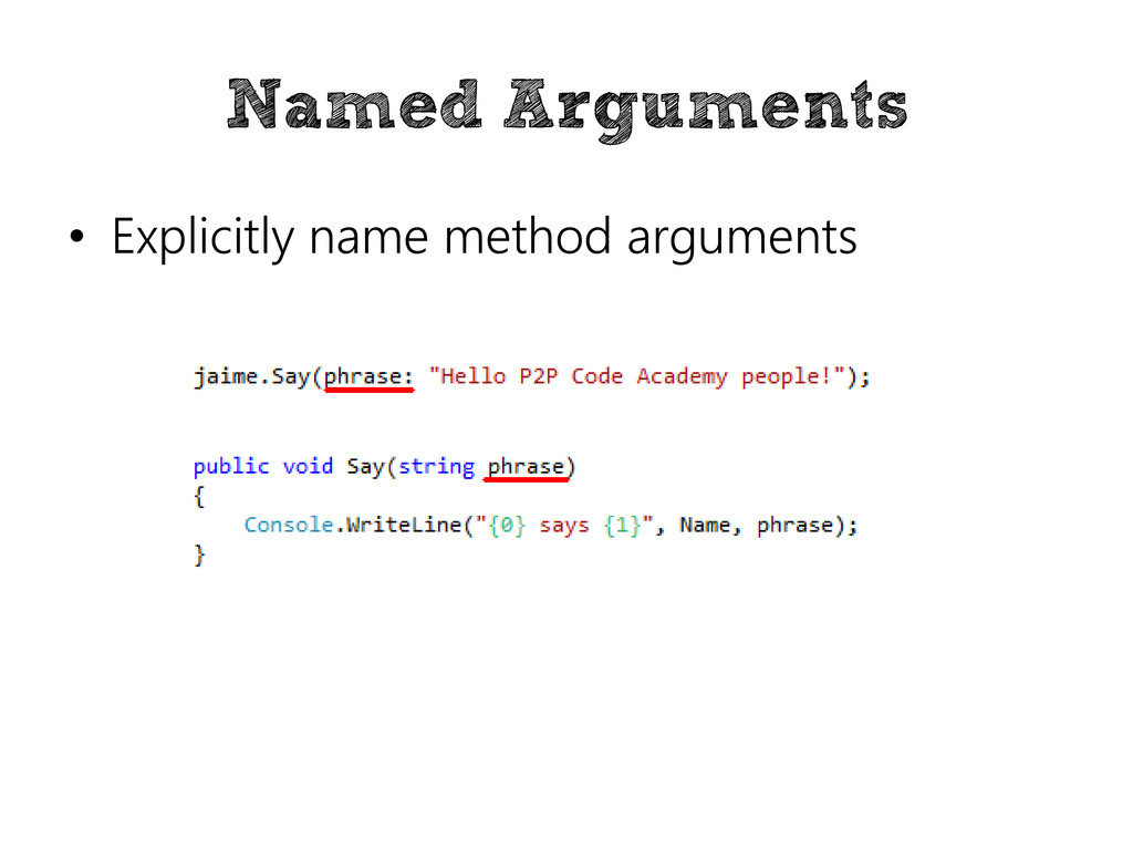 Named Arguments • Explicitly name method argume...