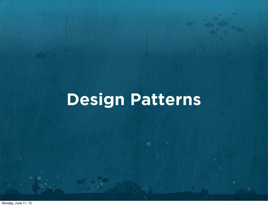 Design Patterns Monday, June 11, 12