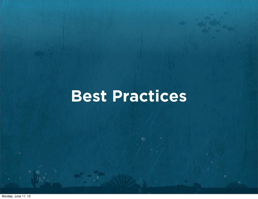Best Practices Monday, June 11, 12