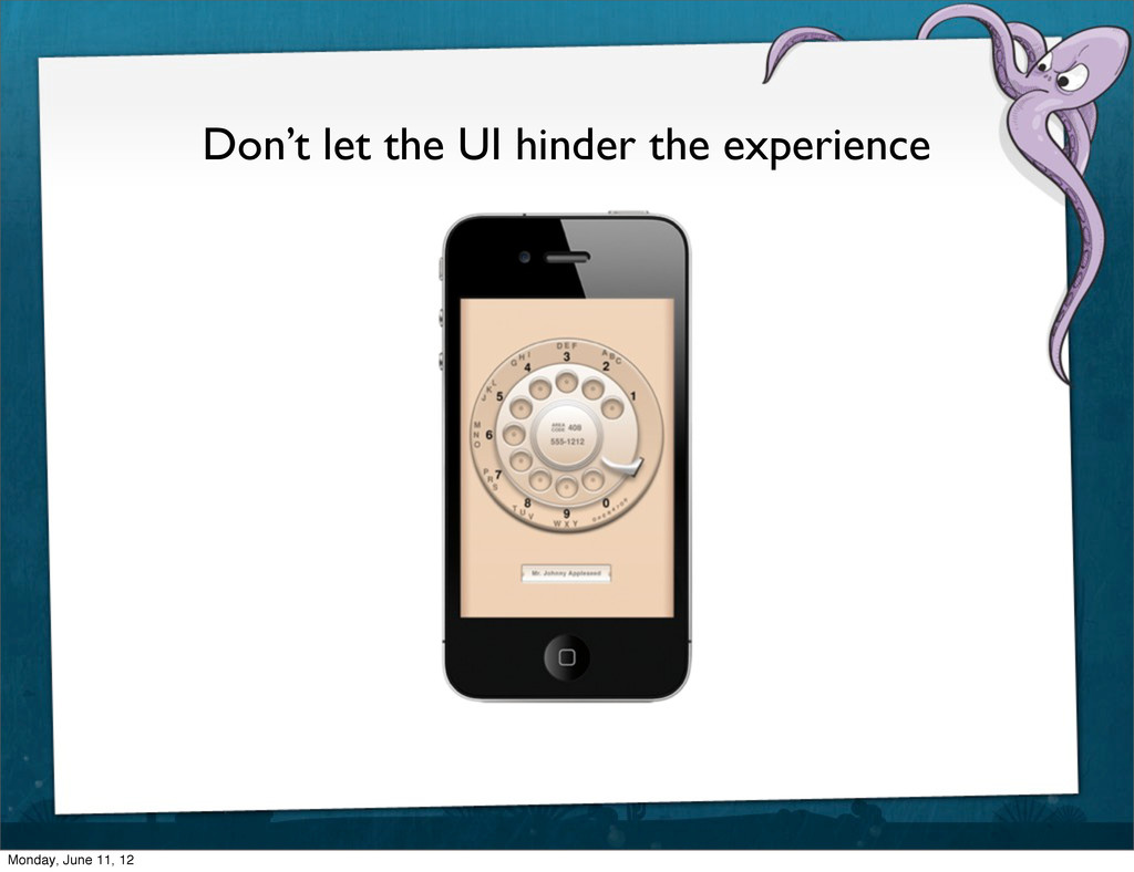 Don't let the UI hinder the experience Monday, ...