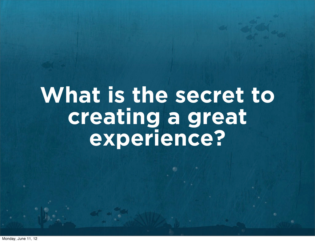What is the secret to creating a great experien...