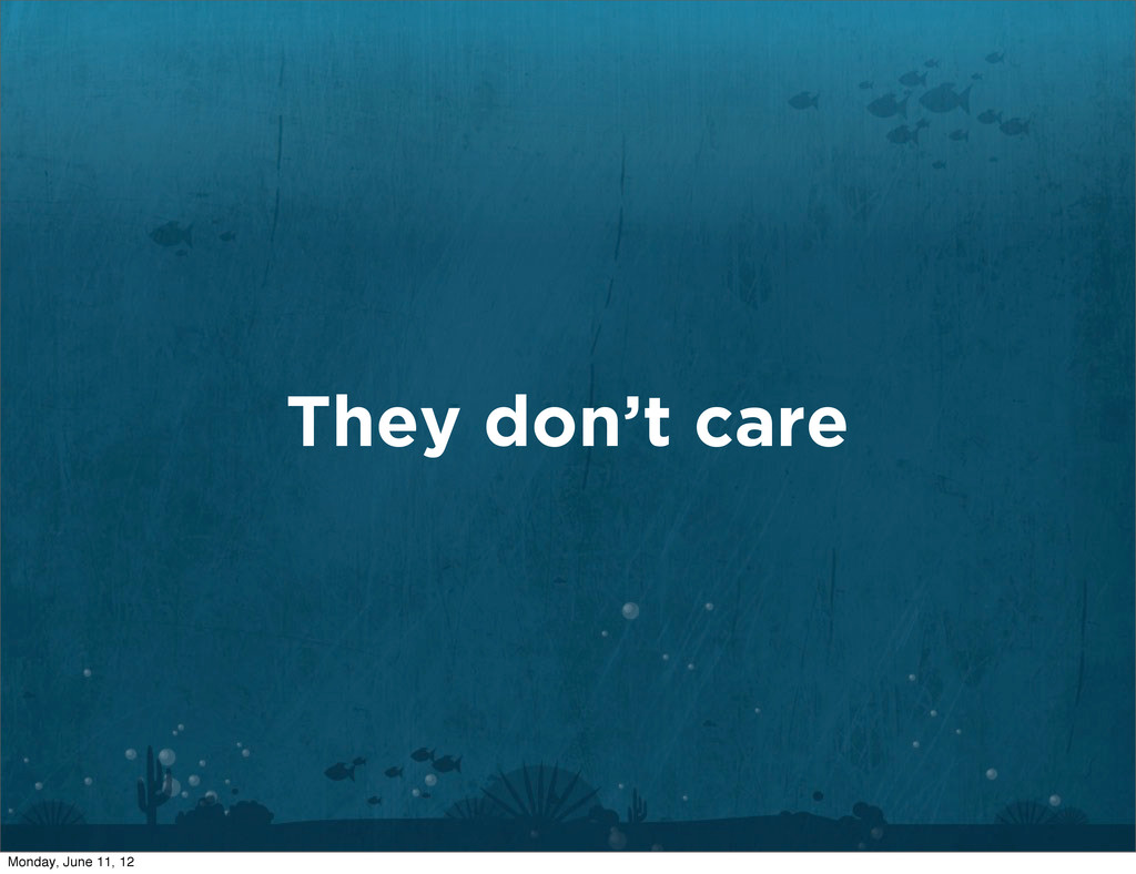 They don't care Monday, June 11, 12
