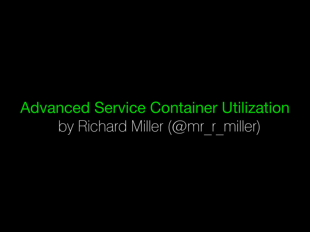 Advanced Service Container Utilization by Richa...