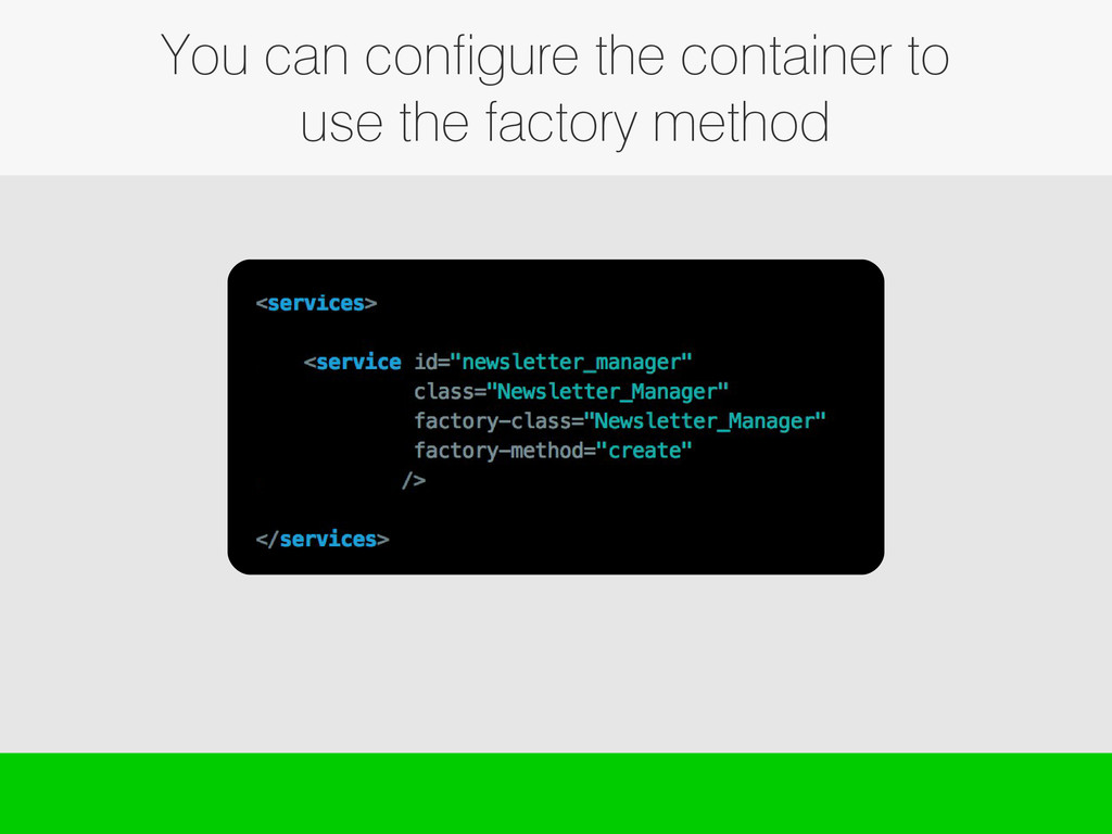 You can configure the container to use the fact...