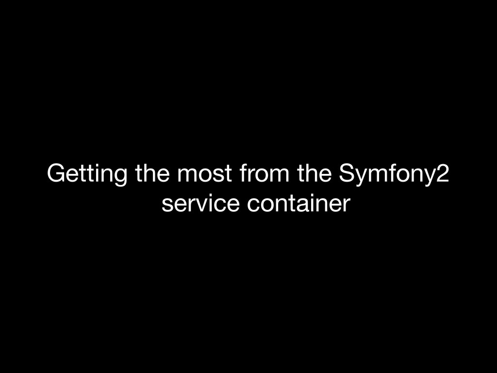 Getting the most from the Symfony2 service cont...