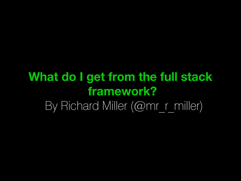 What do I get from the full stack framework? By...