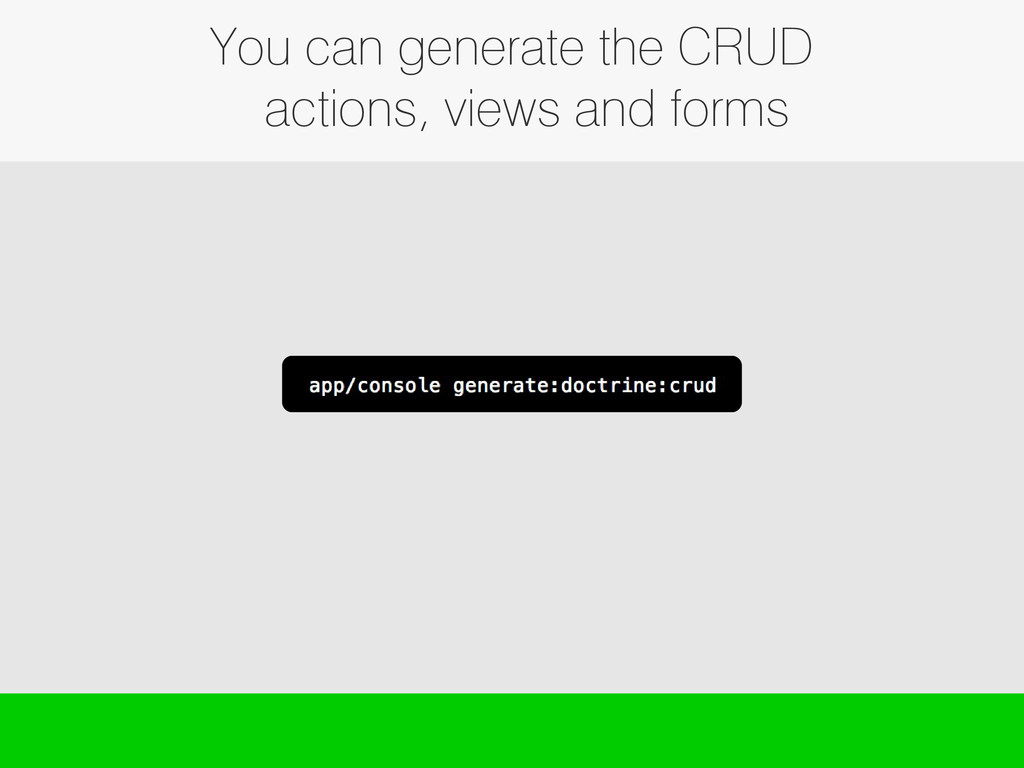 You can generate the CRUD actions, views and fo...