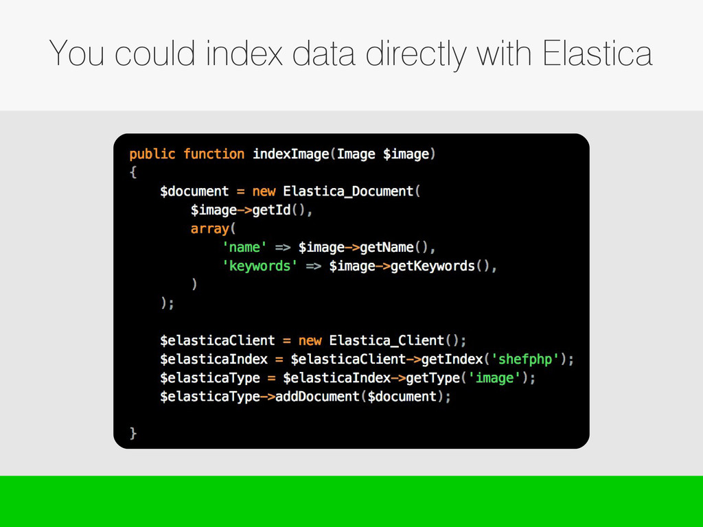 You could index data directly with Elastica