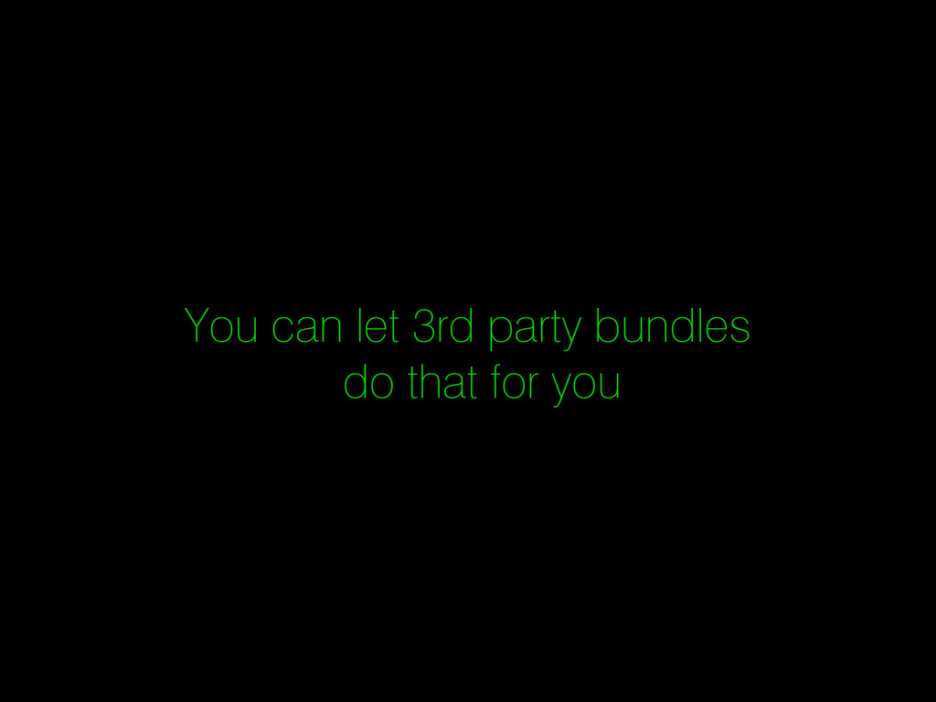 You can let 3rd party bundles do that for you