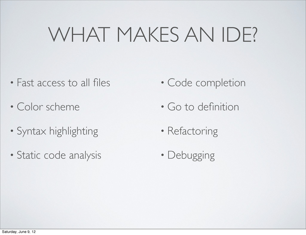 WHAT MAKES AN IDE? • Fast access to all files • ...