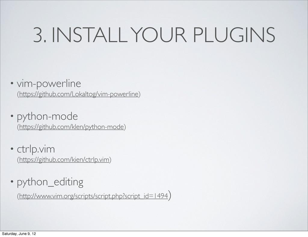 3. INSTALL YOUR PLUGINS • vim-powerline (https:...