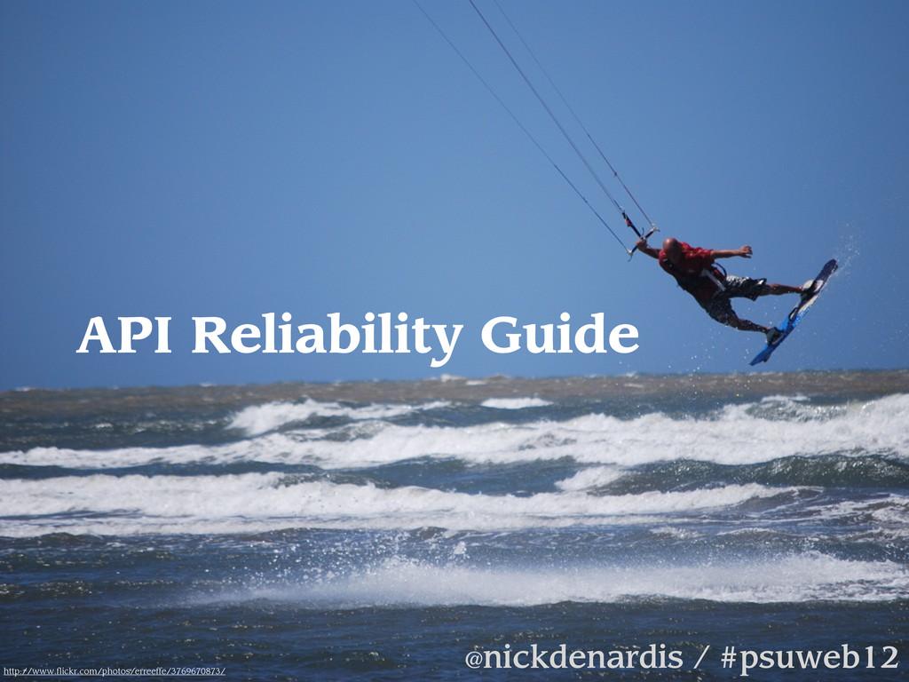 API Reliability Guide @nickdenardis / #psuweb12...